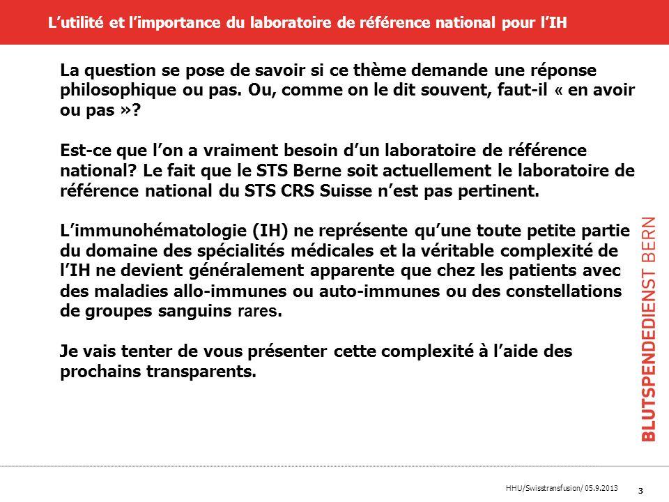 HHU/Swisstransfusion/ 05.9.2013 4 Comme vous le savez, lIH est la somme de plusieurs activités Directives de transfusion sanguine Lutilité et limportance du laboratoire de référence national pour lIH