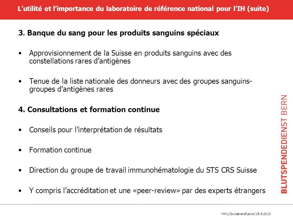 HHU/Swisstransfusion/ 05.9.2013 Lutilité et limportance du laboratoire de référence national pour lIH (suite) 3. Banque du sang pour les produits sang