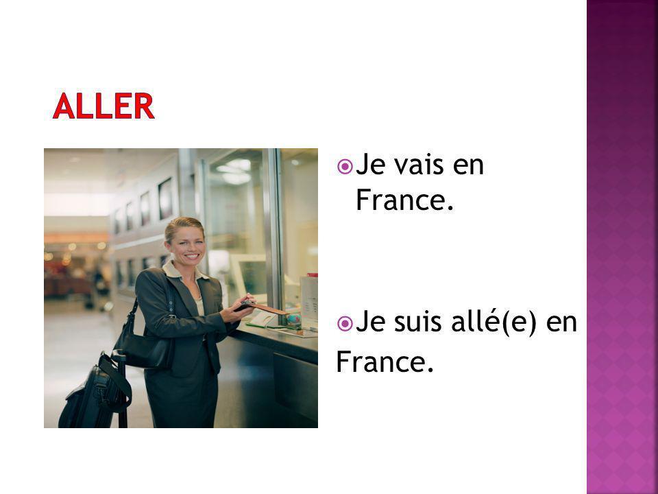 Je vais en France. Je suis allé(e) en France.