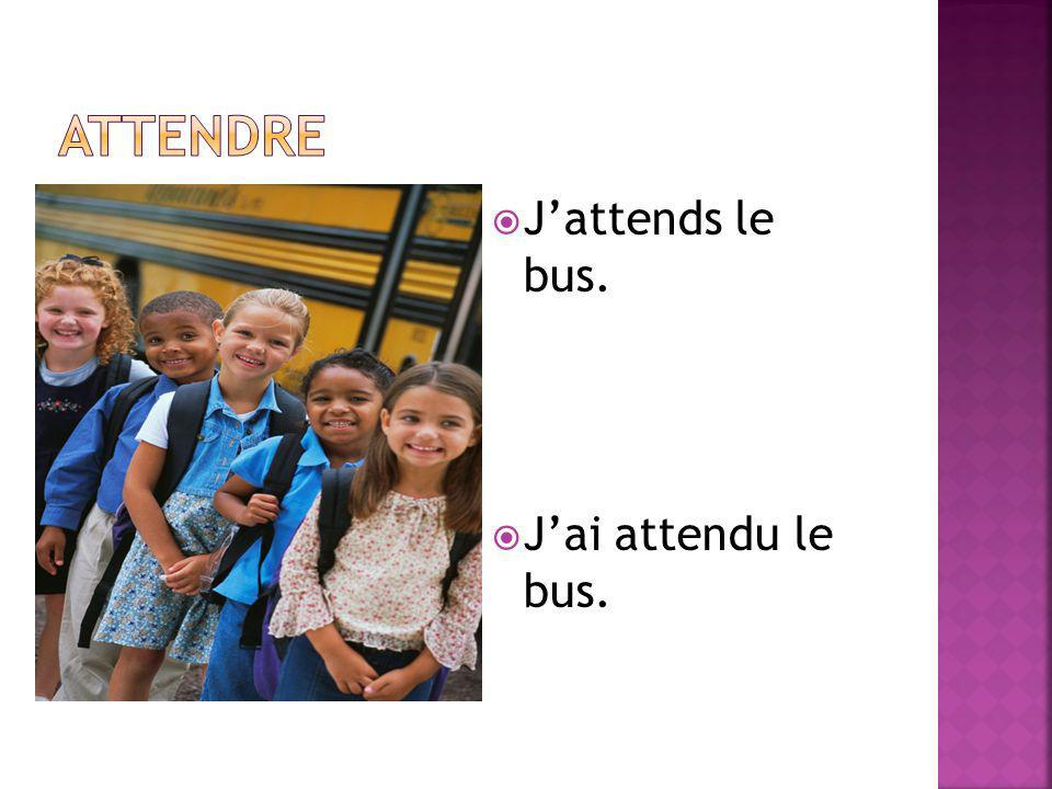 Jattends le bus. Jai attendu le bus.