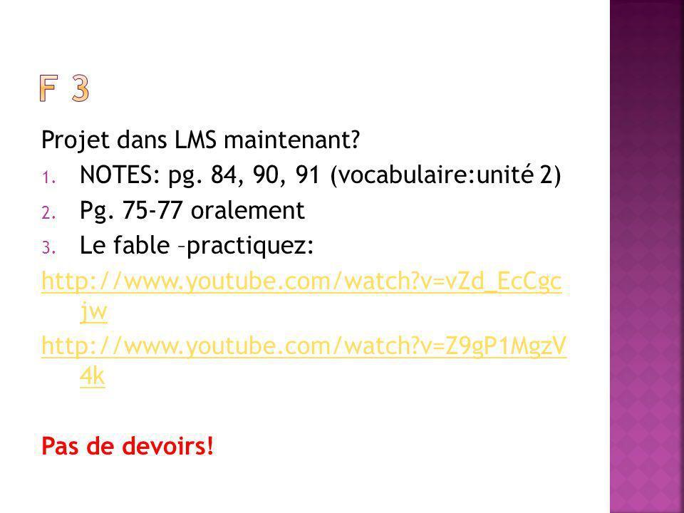 Projet dans LMS maintenant. 1. NOTES: pg. 84, 90, 91 (vocabulaire:unité 2) 2.