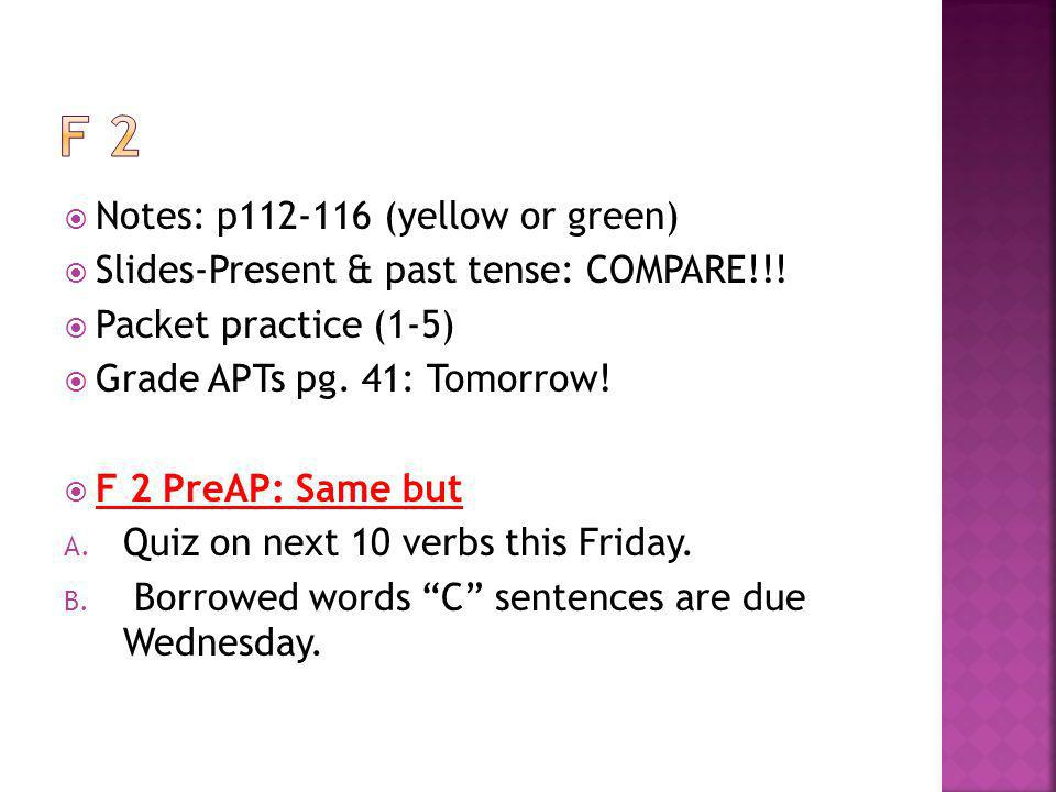 Notes: p112-116 (yellow or green) Slides-Present & past tense: COMPARE!!.
