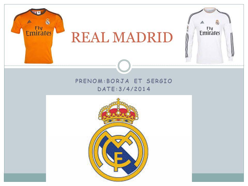 PRENOM:BORJA ET SERGIO DATE:3/4/2014 REAL MADRID