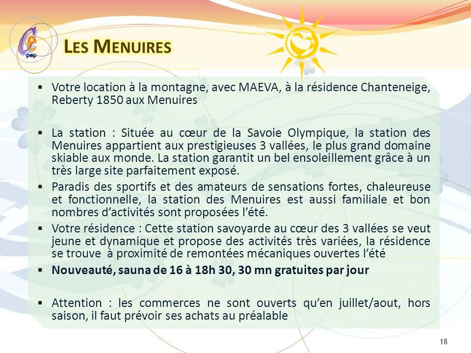 Votre location à la montagne, avec MAEVA, à la résidence Chanteneige, Reberty 1850 aux Menuires La station : Située au cœur de la Savoie Olympique, la station des Menuires appartient aux prestigieuses 3 vallées, le plus grand domaine skiable aux monde.