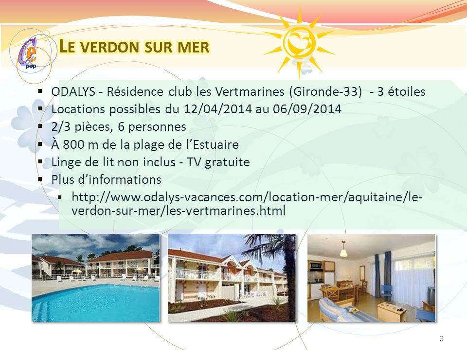ODALYS - Résidence club les Vertmarines (Gironde-33) - 3 étoiles Locations possibles du 12/04/2014 au 06/09/2014 2/3 pièces, 6 personnes À 800 m de la plage de lEstuaire Linge de lit non inclus - TV gratuite Plus dinformations http://www.odalys-vacances.com/location-mer/aquitaine/le- verdon-sur-mer/les-vertmarines.html 3