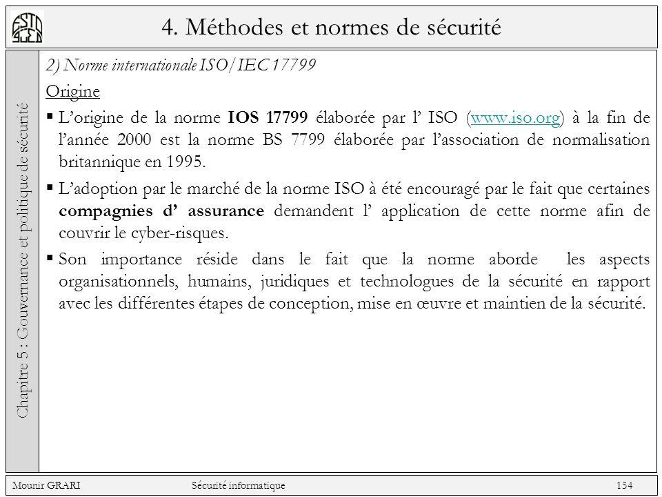 4. Méthodes et normes de sécurité 2) Norme internationale ISO/IEC 17799 Origine Lorigine de la norme IOS 17799 élaborée par l ISO (www.iso.org) à la f