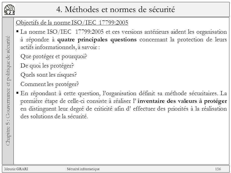 4. Méthodes et normes de sécurité Objectifs de la norme ISO/IEC 17799:2005 La norme ISO/IEC 17799:2005 et ces versions antérieurs aident les organisat