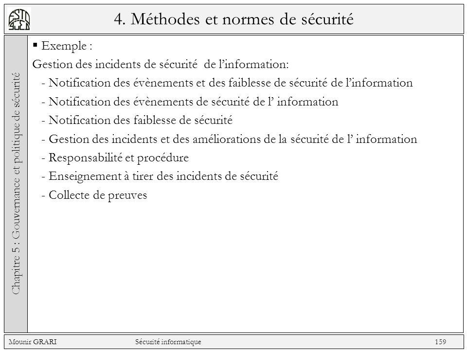 4. Méthodes et normes de sécurité Exemple : Gestion des incidents de sécurité de linformation: - Notification des évènements et des faiblesse de sécur