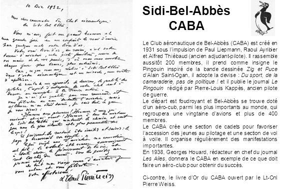Sidi-Bel-Abbès CABA Le Club aéronautique de Bel-Abbès (CABA) est créé en 1931 sous limpulsion de Paul Liepmann, Raoul Ayribier et Alfred Thiébaud (anc