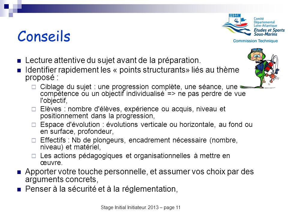 Stage Initial Initiateur. 2013 – page 11 Conseils Lecture attentive du sujet avant de la préparation. Identifier rapidement les « points structurants»