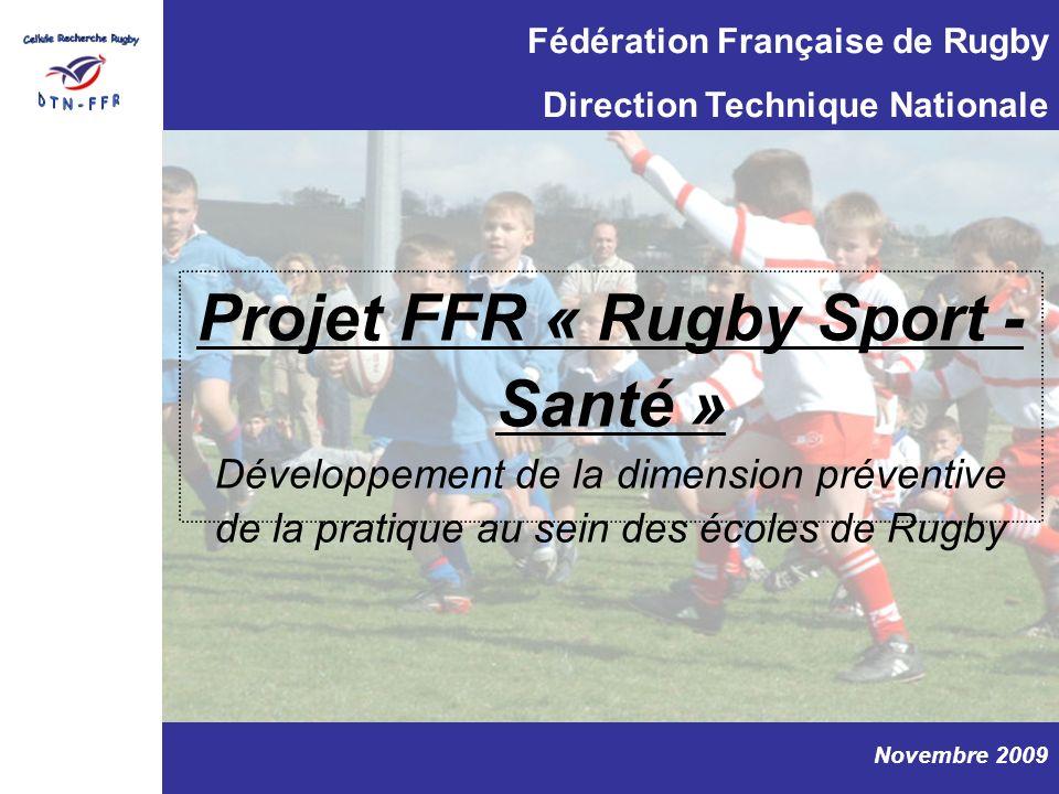 Projet FFR « Rugby Sport - Santé » Développement de la dimension préventive de la pratique au sein des écoles de Rugby Fédération Française de Rugby D