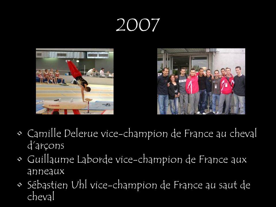 2007 Camille Delerue vice-champion de France au cheval darçons Guillaume Laborde vice-champion de France aux anneaux Sébastien Uhl vice-champion de Fr