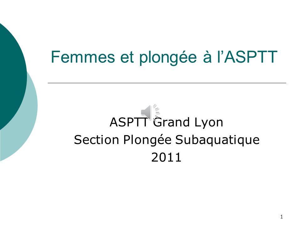 1 Femmes et plongée à lASPTT ASPTT Grand Lyon Section Plongée Subaquatique 2011