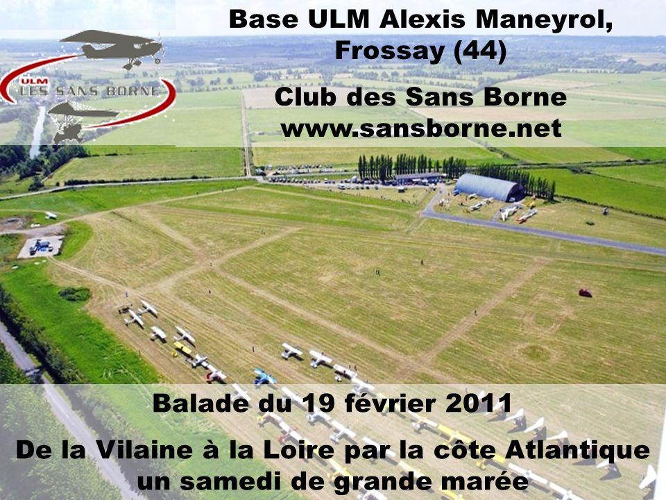 Base ULM Alexis Maneyrol, Frossay (44) Club des Sans Borne www.sansborne.net Balade du 19 février 2011 De la Vilaine à la Loire par la côte Atlantique