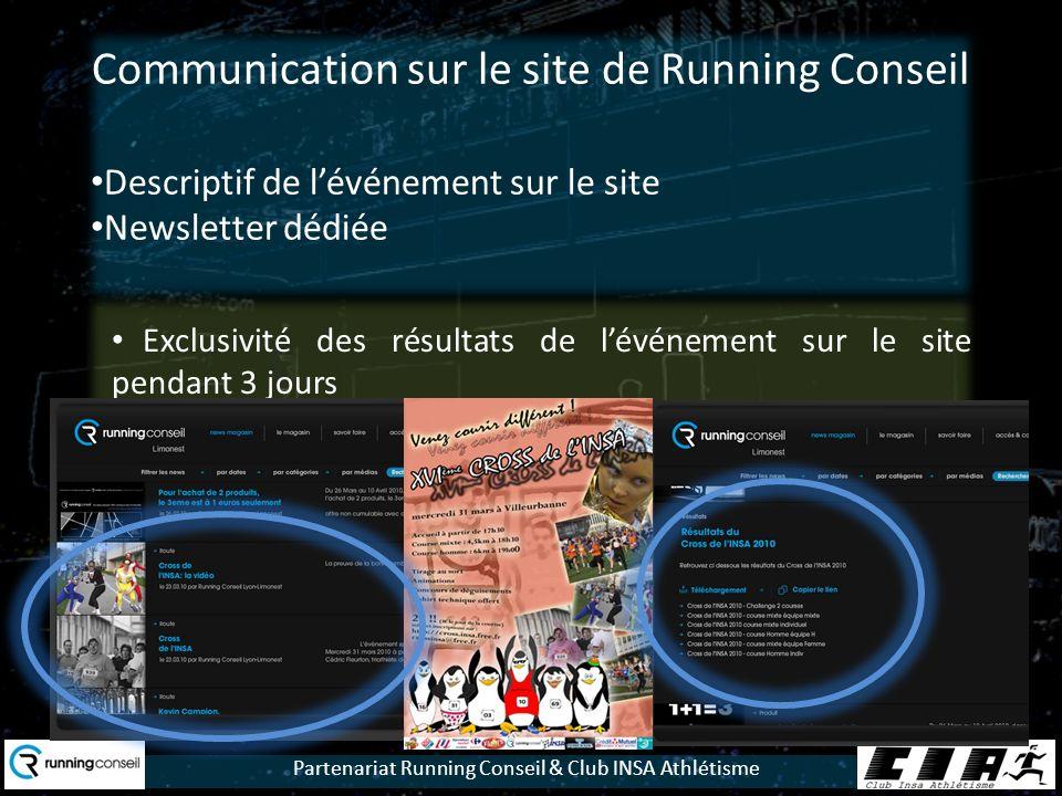 Partenariat Running Conseil & Club INSA Athlétisme Communication sur le site de Running Conseil Descriptif de lévénement sur le site Newsletter dédiée Exclusivité des résultats de lévénement sur le site pendant 3 jours