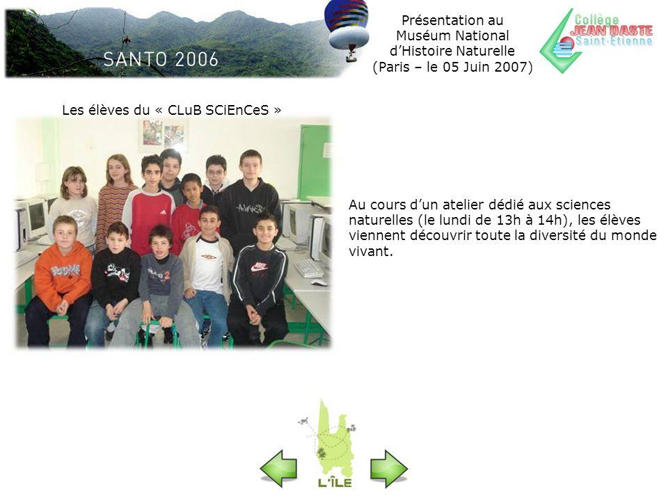Présentation au Muséum National dHistoire Naturelle (Paris – le 05 Juin 2007) Les élèves du « CLuB SCiEnCeS » Au cours dun atelier dédié aux sciences