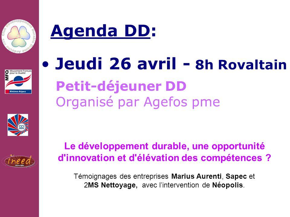 10/02/2011 Agenda DD: Jeudi 26 avril - 8h Rovaltain Petit-déjeuner DD Organisé par Agefos pme Le développement durable, une opportunité d innovation et d élévation des compétences .