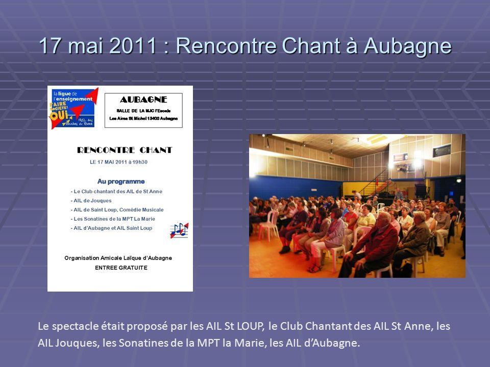 17 mai 2011 : Rencontre Chant à Aubagne Le spectacle était proposé par les AIL St LOUP, le Club Chantant des AIL St Anne, les AIL Jouques, les Sonatines de la MPT la Marie, les AIL dAubagne.