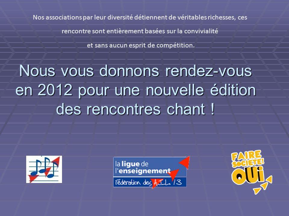 Nous vous donnons rendez-vous en 2012 pour une nouvelle édition des rencontres chant .