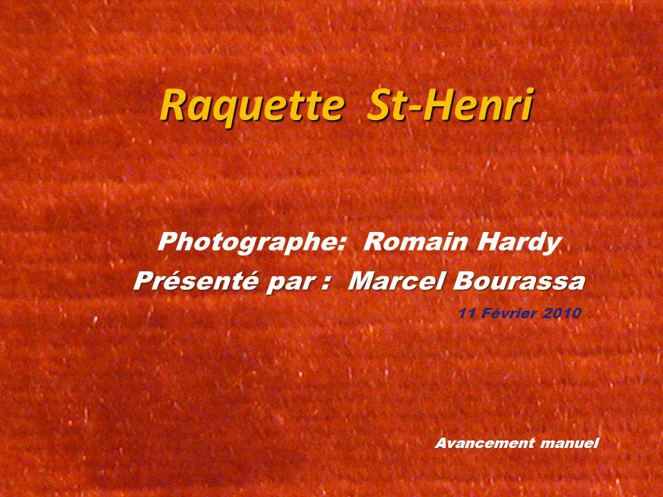 Raquette St-Henri Photographe: Romain Hardy Présenté par : Marcel Bourassa 11 Février 2010 Avancement manuel