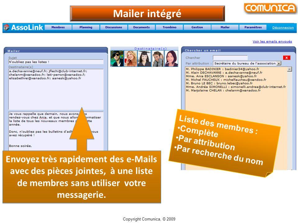 Mailer intégré Copyright Comunica, © 2009 Envoyez très rapidement des e-Mails avec des pièces jointes, à une liste de membres sans utiliser votre messagerie.