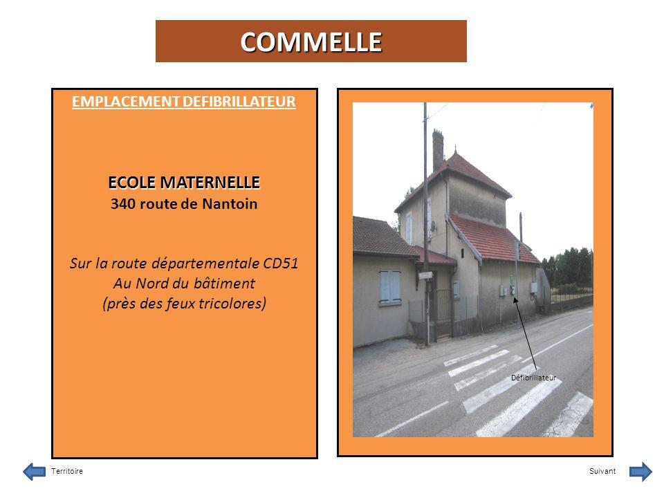 EMPLACEMENT DEFIBRILLATEUR ECOLE MATERNELLE 340 route de Nantoin Sur la route départementale CD51 Au Nord du bâtiment (près des feux tricolores) TerritoireSuivant Défibrillateur COMMELLE