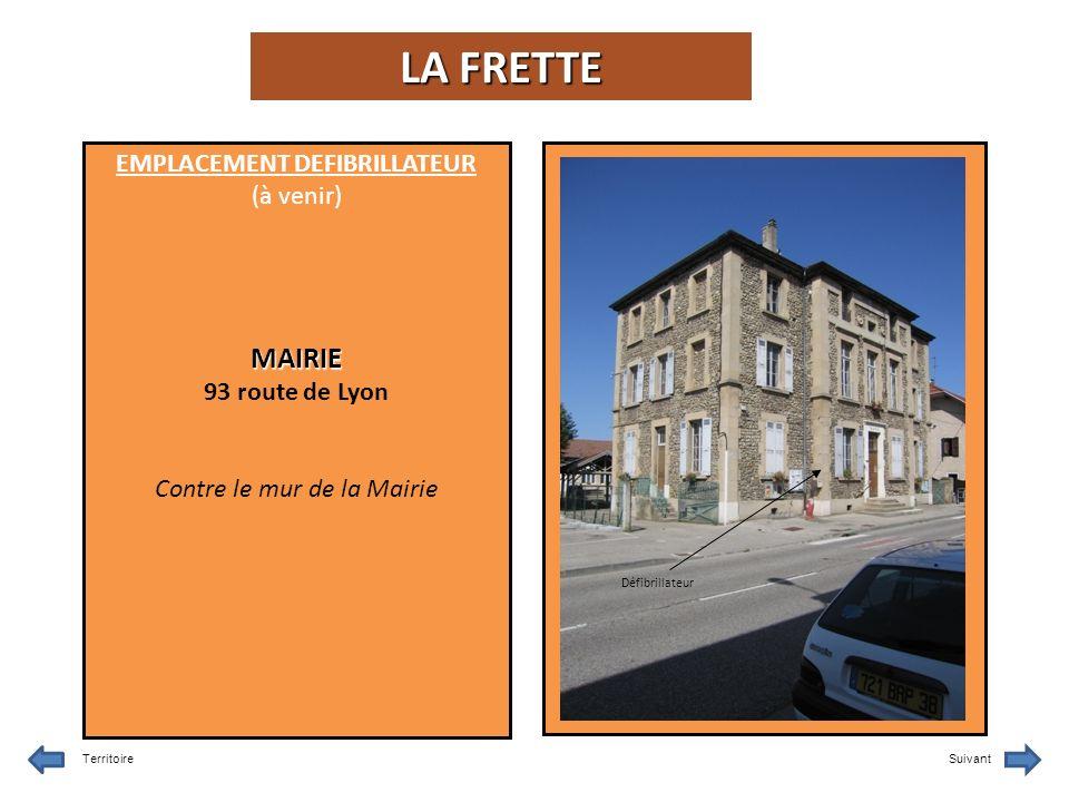 EMPLACEMENT DEFIBRILLATEUR (à venir)MAIRIE 93 route de Lyon Contre le mur de la Mairie TerritoireSuivant Défibrillateur LA FRETTE