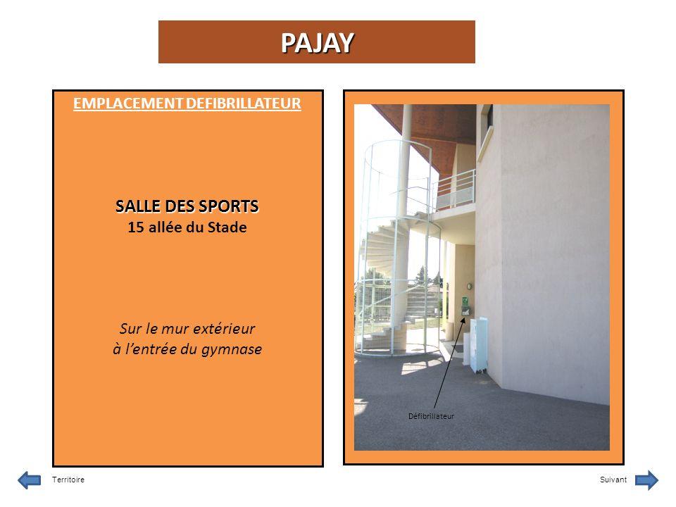 EMPLACEMENT DEFIBRILLATEUR SALLE DES SPORTS 15 allée du Stade Sur le mur extérieur à lentrée du gymnase TerritoireSuivant Défibrillateur PAJAY