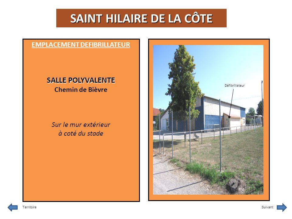 EMPLACEMENT DEFIBRILLATEUR SALLE POLYVALENTE Chemin de Bièvre Sur le mur extérieur à coté du stade TerritoireSuivant Défibrillateur SAINT HILAIRE DE LA CÔTE