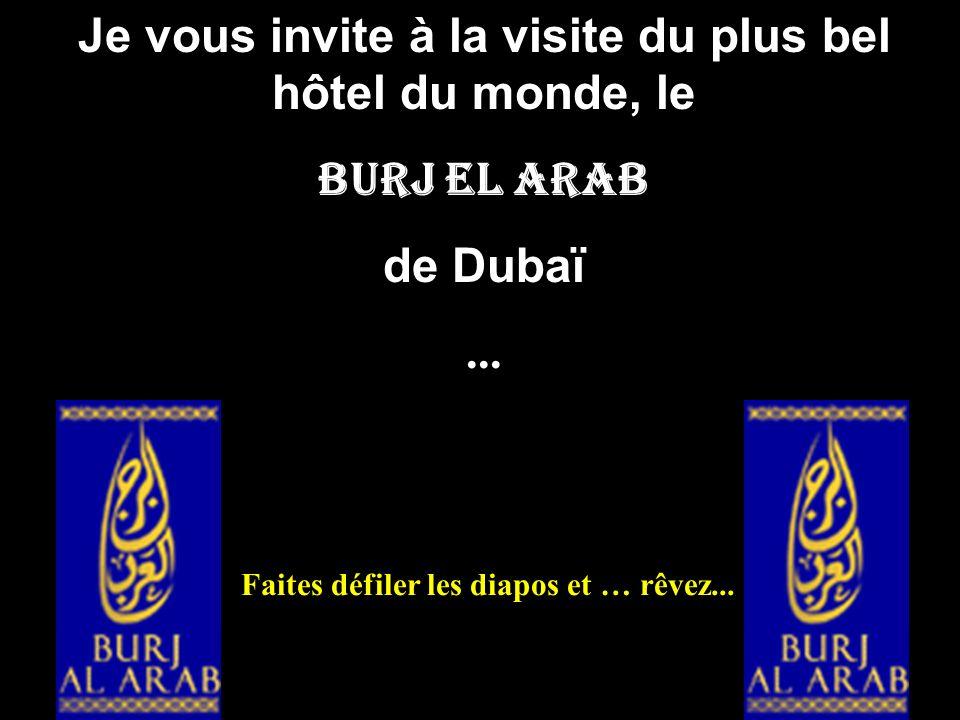 Je vous invite à la visite du plus bel hôtel du monde, le Burj El Arab de Dubaï...