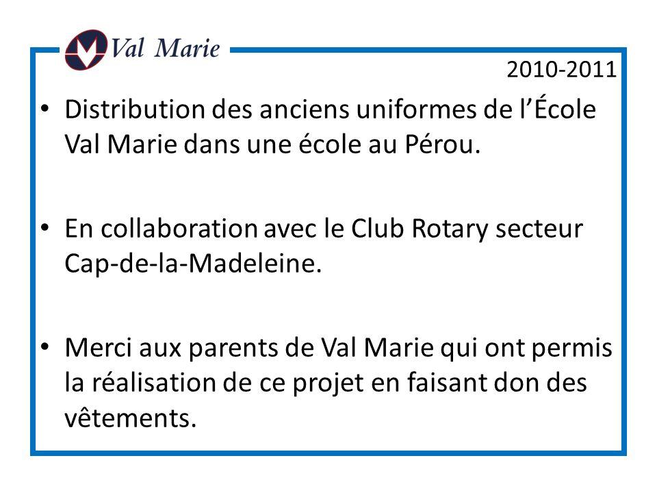 2010-2011 Distribution des anciens uniformes de lÉcole Val Marie dans une école au Pérou. En collaboration avec le Club Rotary secteur Cap-de-la-Madel