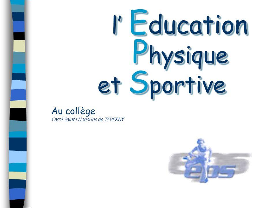 l E ducation P hysique et S portive l E ducation P hysique et S portive Au collège Carré Sainte Honorine de TAVERNY