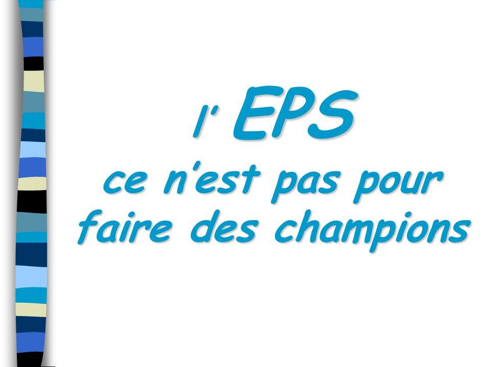 l EPS ce nest pas pour faire des champions