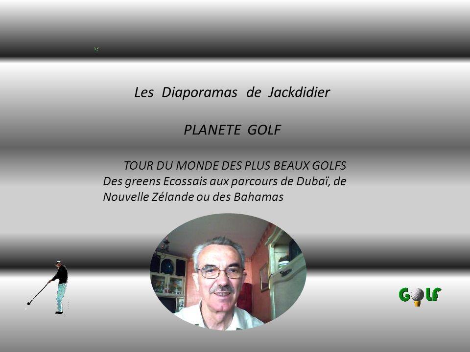 Les Diaporamas de Jackdidier PLANETE GOLF TOUR DU MONDE DES PLUS BEAUX GOLFS Des greens Ecossais aux parcours de Dubaï, de Nouvelle Zélande ou des Bahamas