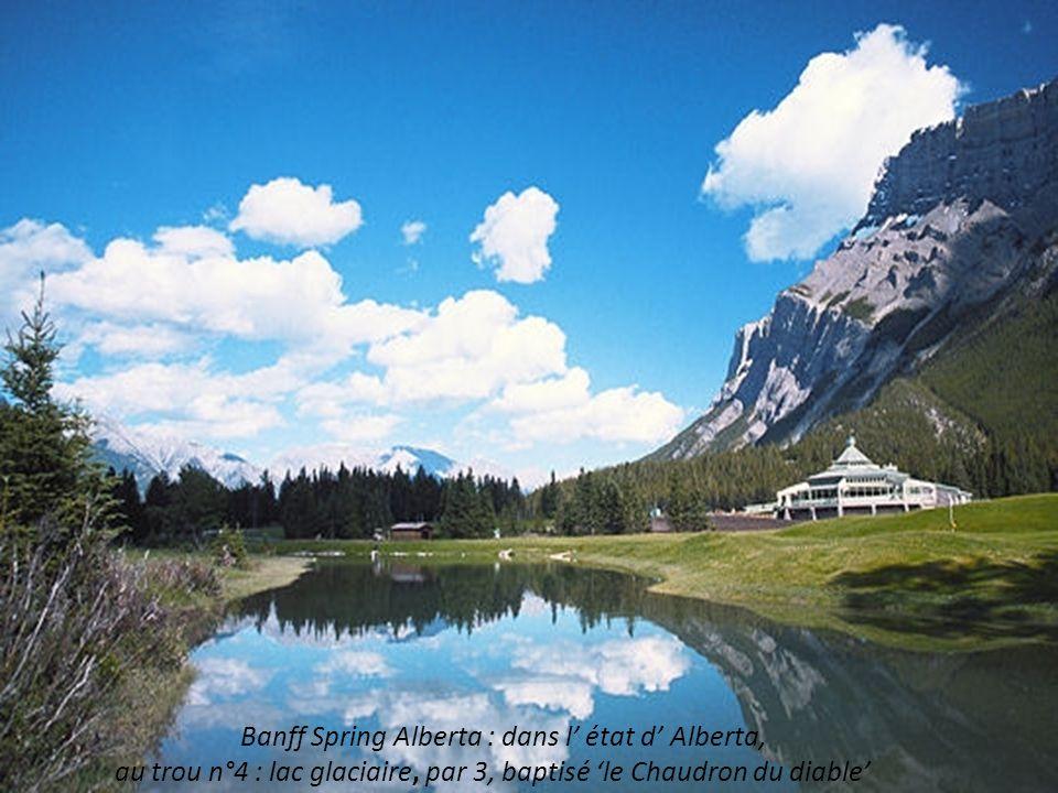 Canada : parcours inauguré en 1923, niché dans les Rocheuses à 1500m daltitude. Banff Spring Alberta