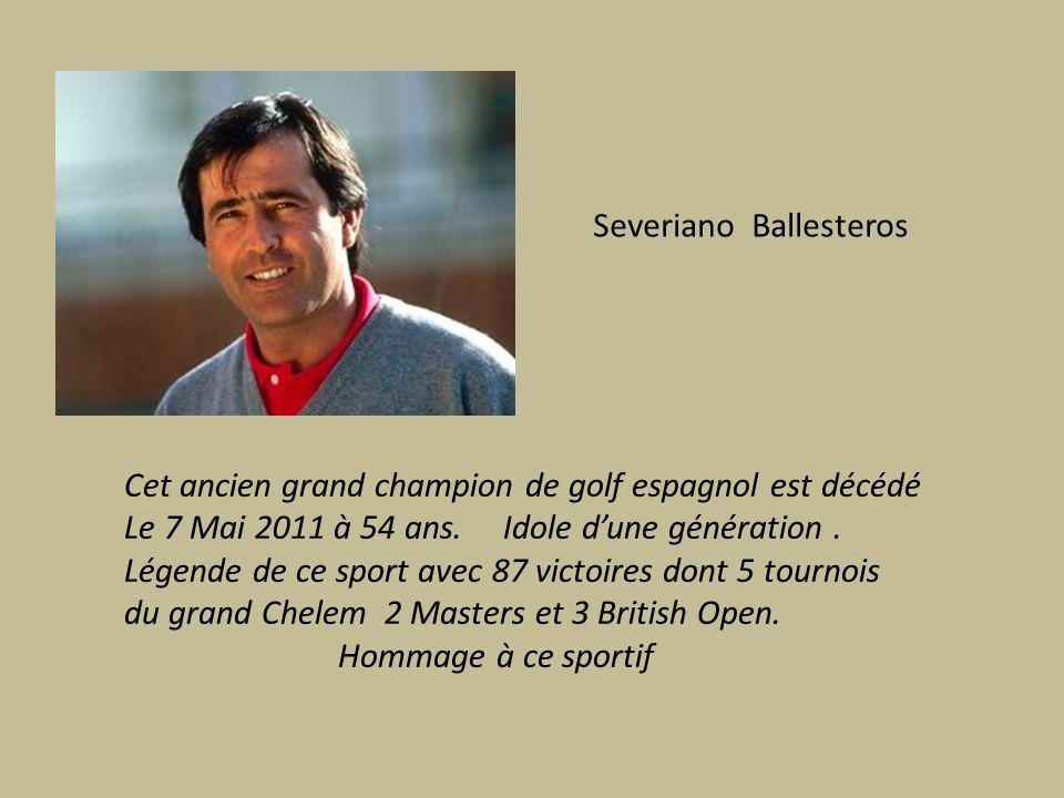 Severiano Ballesteros Cet ancien grand champion de golf espagnol est décédé Le 7 Mai 2011 à 54 ans.