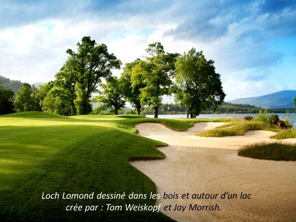 Loch Lomond dessiné dans les bois et autour dun lac crée par : Tom Weiskopf et Jay Morrish.