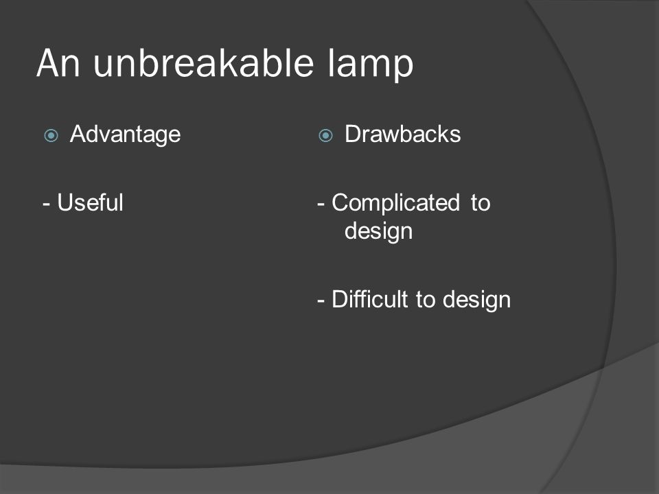 Advantage - Useful Drawbacks - Complicated to design - Difficult to design