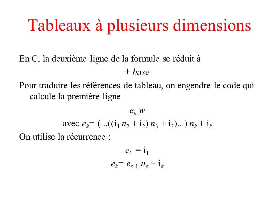 Tableaux à plusieurs dimensions En C, la deuxième ligne de la formule se réduit à + base Pour traduire les références de tableau, on engendre le code