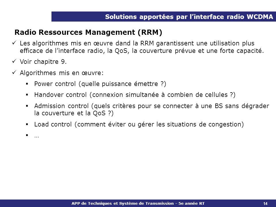 APP de Techniques et Système de Transmission - 5e année RT Solutions apportées par linterface radio WCDMA Power control (p 224) Deux problèmes majeurs dans les réseaux cellulaires : Comment éviter quun mobile bloque les autres liaisons montantes .