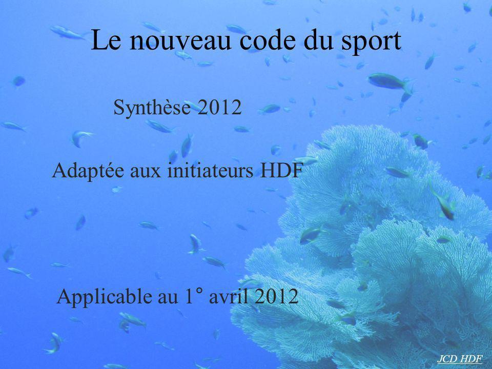 Le nouveau code du sport Synthèse 2012 Adaptée aux initiateurs HDF Applicable au 1° avril 2012 JCD HDF