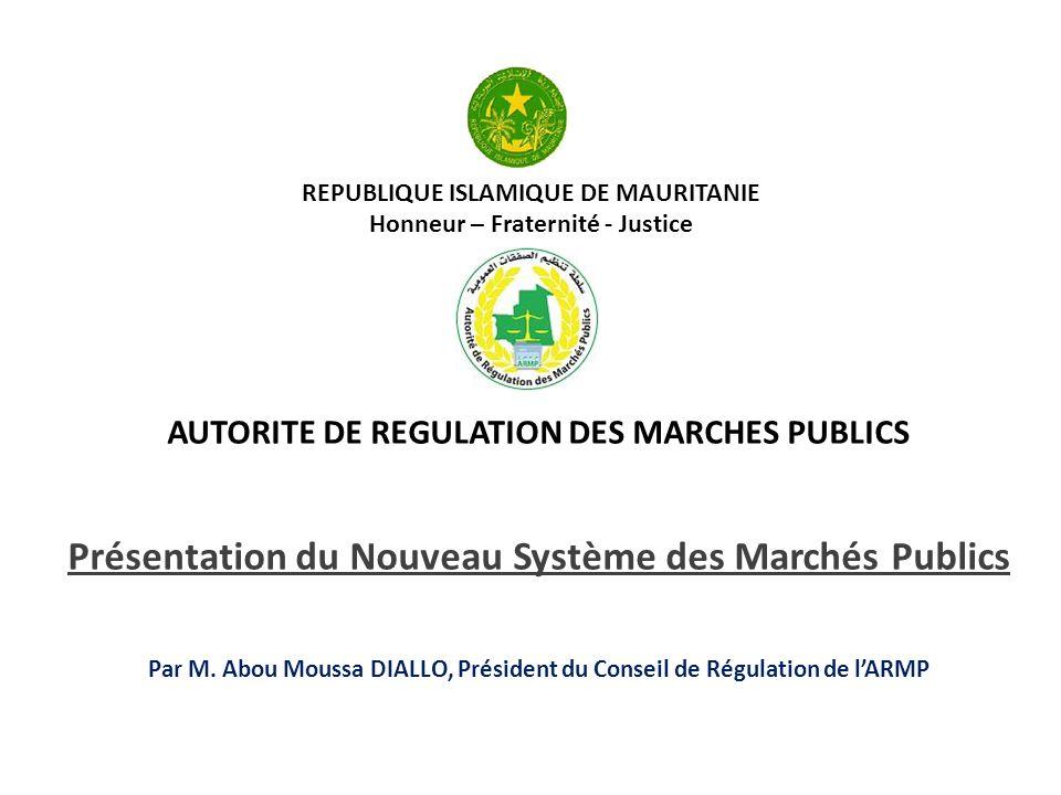 REPUBLIQUE ISLAMIQUE DE MAURITANIE Honneur – Fraternité - Justice AUTORITE DE REGULATION DES MARCHES PUBLICS Présentation du Nouveau Système des March