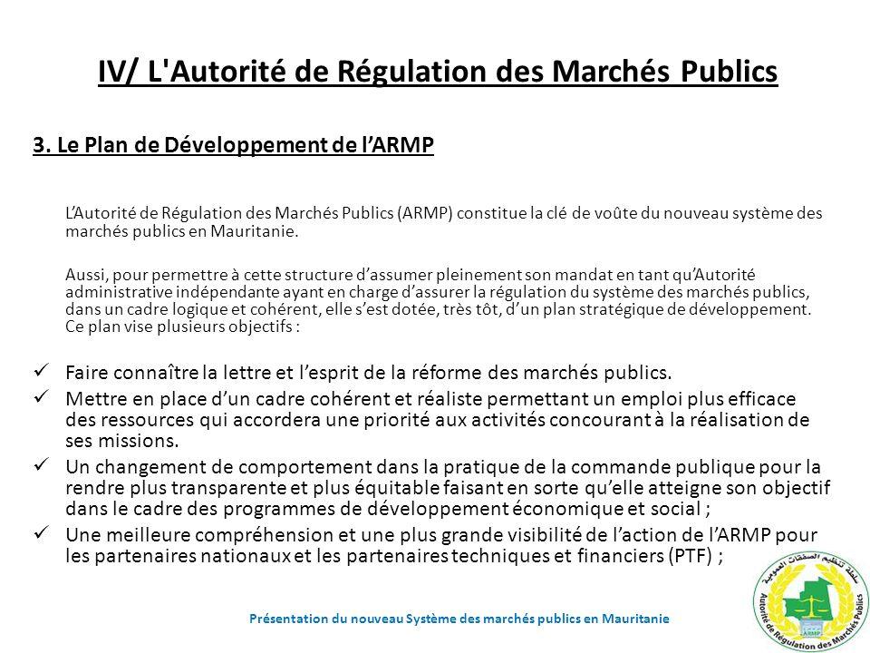 IV/ L'Autorité de Régulation des Marchés Publics 3. Le Plan de Développement de lARMP LAutorité de Régulation des Marchés Publics (ARMP) constitue la