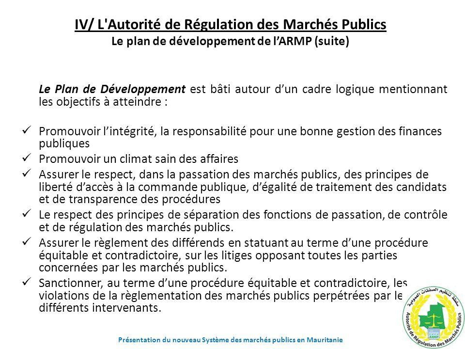 IV/ L'Autorité de Régulation des Marchés Publics Le plan de développement de lARMP (suite) Le Plan de Développement est bâti autour dun cadre logique