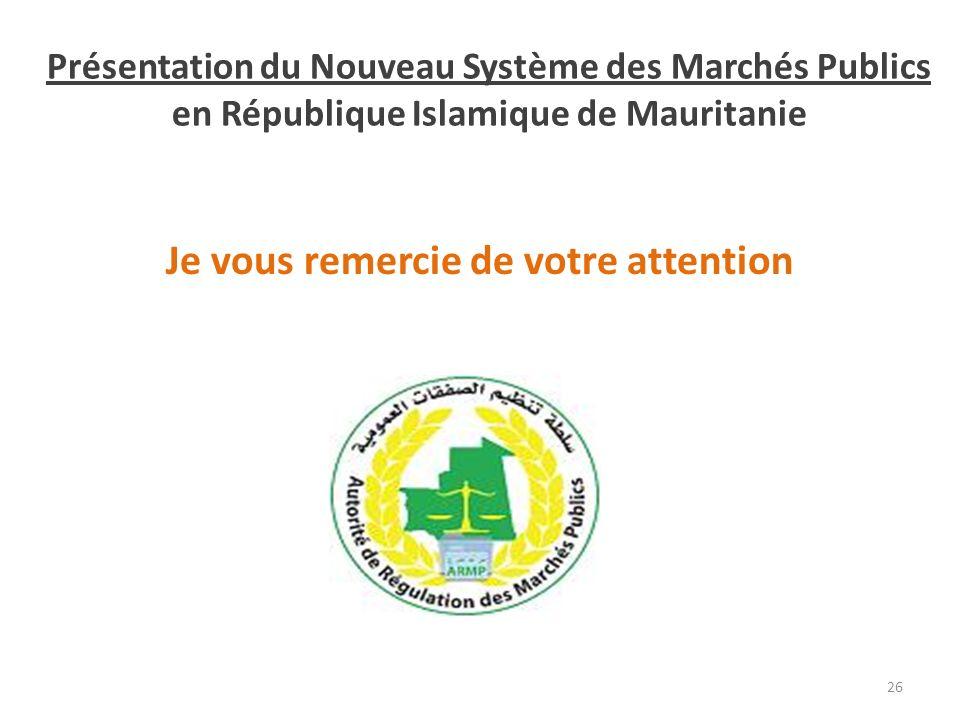 Présentation du Nouveau Système des Marchés Publics en République Islamique de Mauritanie Je vous remercie de votre attention 26
