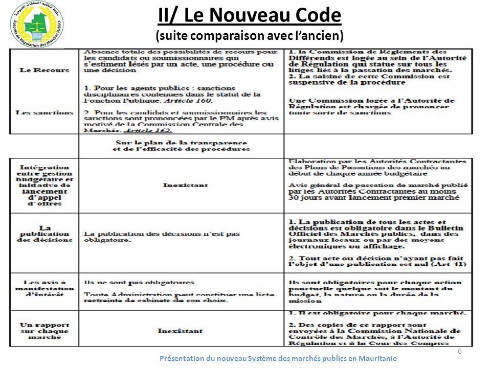 II/ Le Nouveau Code (suite comparaison avec lancien) Présentation du nouveau Système des marchés publics en Mauritanie 6