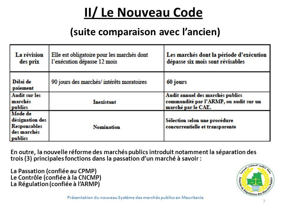 II/ Le Nouveau Code (suite comparaison avec lancien) Présentation du nouveau Système des marchés publics en Mauritanie 7 En outre, la nouvelle réforme