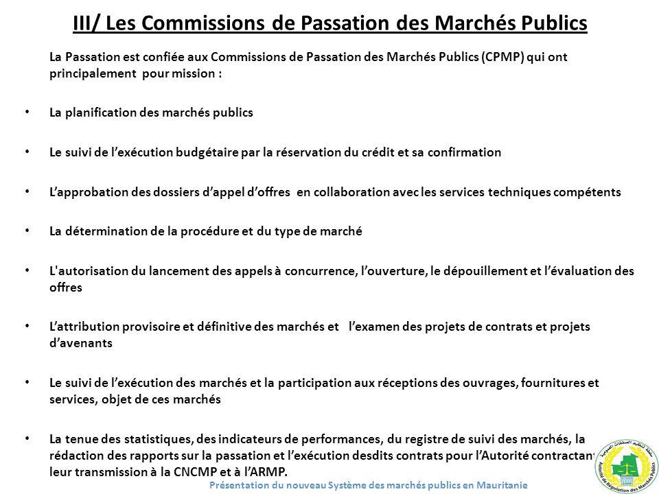 III/ Les Commissions de Passation des Marchés Publics La Passation est confiée aux Commissions de Passation des Marchés Publics (CPMP) qui ont princip