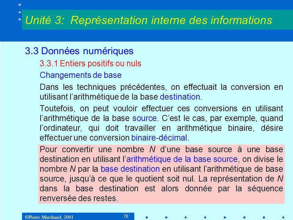 ©Pierre Marchand, 2001 78 3.3 Données numériques 3.3.1 Entiers positifs ou nuls Changements de base Dans les techniques précédentes, on effectuait la