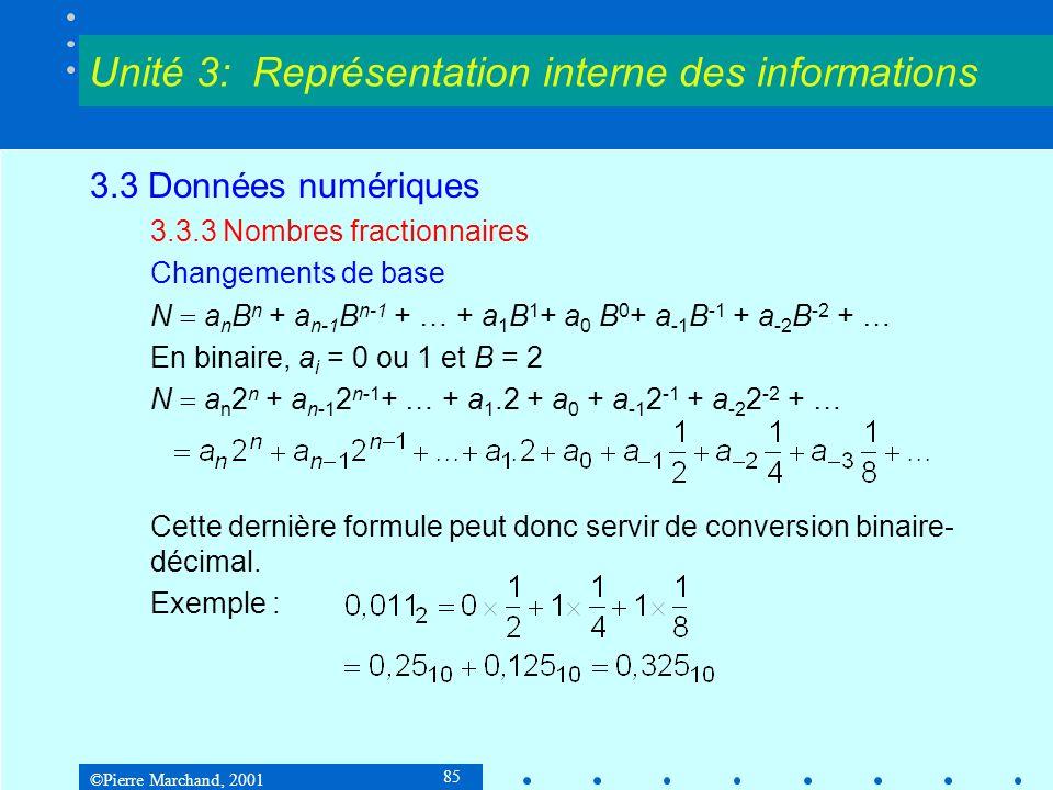 ©Pierre Marchand, 2001 85 3.3 Données numériques 3.3.3 Nombres fractionnaires Changements de base N a n B n + a n-1 B n-1 + … + a 1 B 1 + a 0 B 0 + a